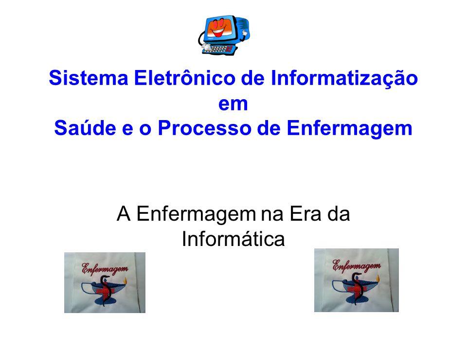 Sistema Eletrônico de Informatização em Saúde e o Processo de Enfermagem A Enfermagem na Era da Informática