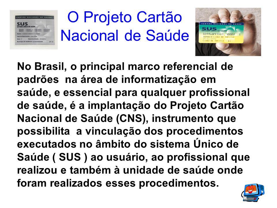 O Projeto Cartão Nacional de Saúde No Brasil, o principal marco referencial de padrões na área de informatização em saúde, e essencial para qualquer p