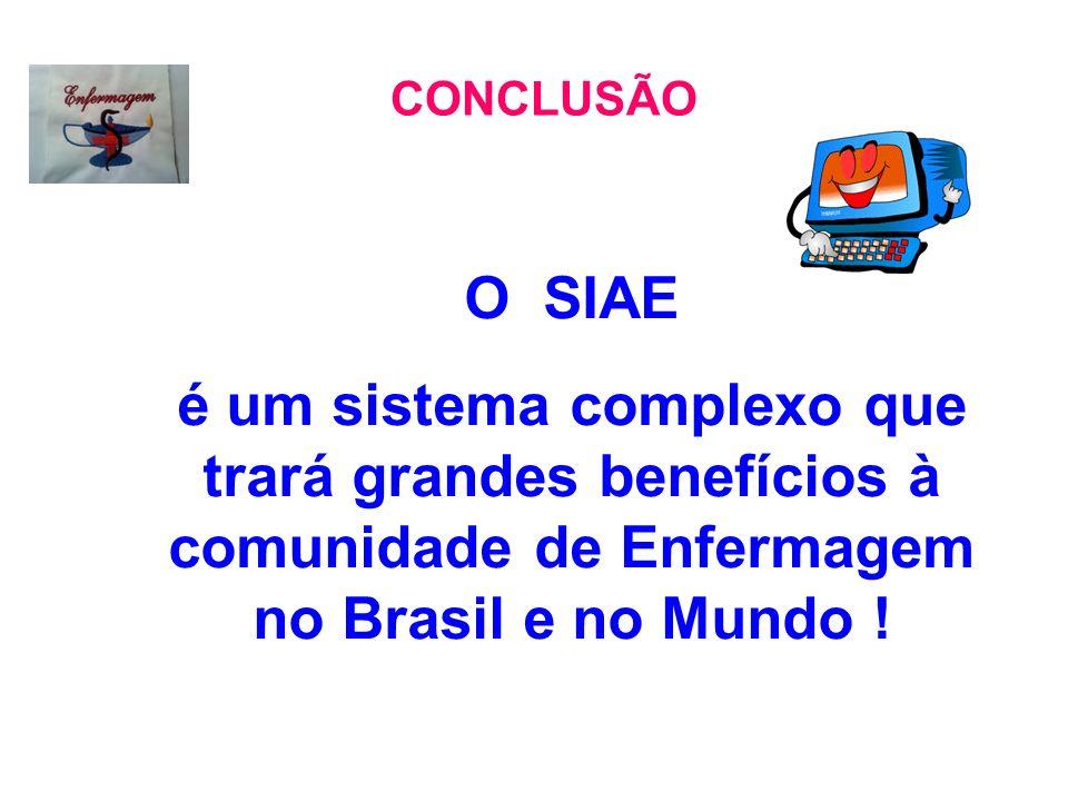 O SIAE é um sistema complexo que trará grandes benefícios à comunidade de Enfermagem no Brasil e no Mundo ! CONCLUSÃO