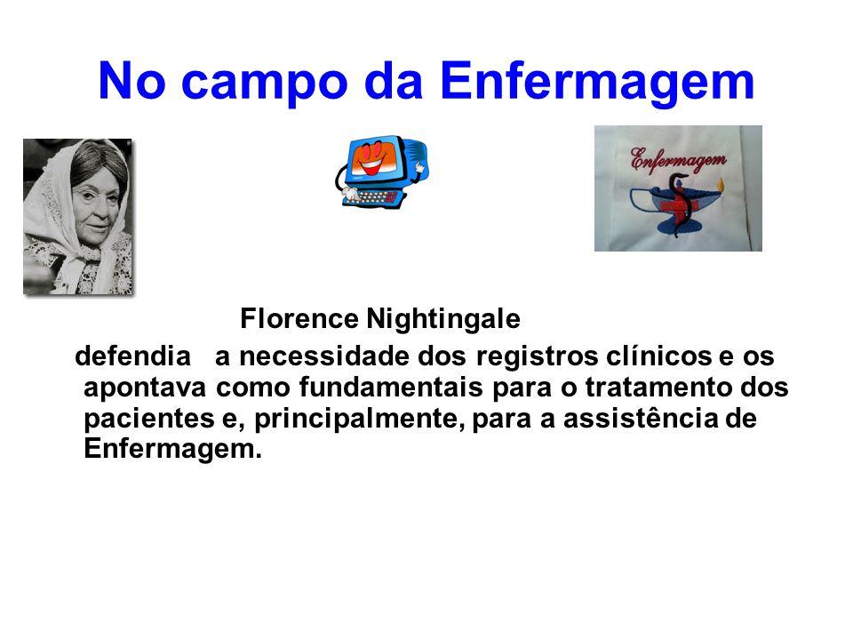 No campo da Enfermagem Florence Nightingale defendia a necessidade dos registros clínicos e os apontava como fundamentais para o tratamento dos pacien