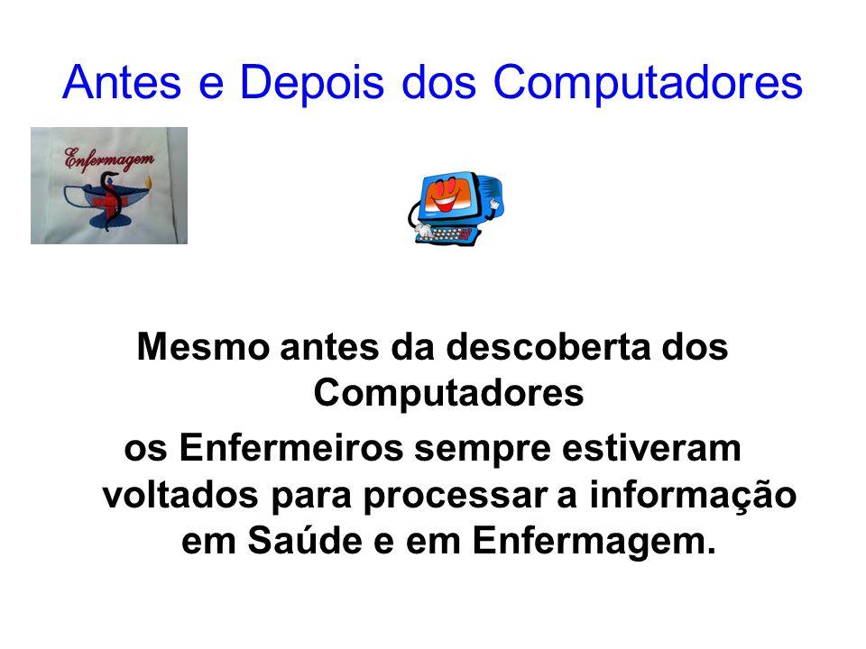 Antes e Depois dos Computadores Mesmo antes da descoberta dos Computadores os Enfermeiros sempre estiveram voltados para processar a informação em Saú