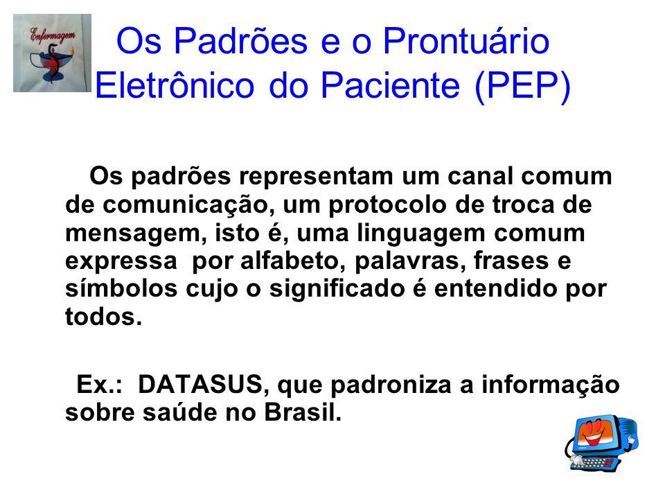 Os Padrões e o Prontuário Eletrônico do Paciente (PEP) Os padrões representam um canal comum de comunicação, um protocolo de troca de mensagem, isto é