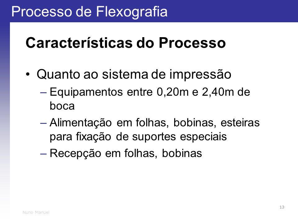 Processo de Flexografia 13 Nuno Manuel Características do Processo Quanto ao sistema de impressão –Equipamentos entre 0,20m e 2,40m de boca –Alimentaç
