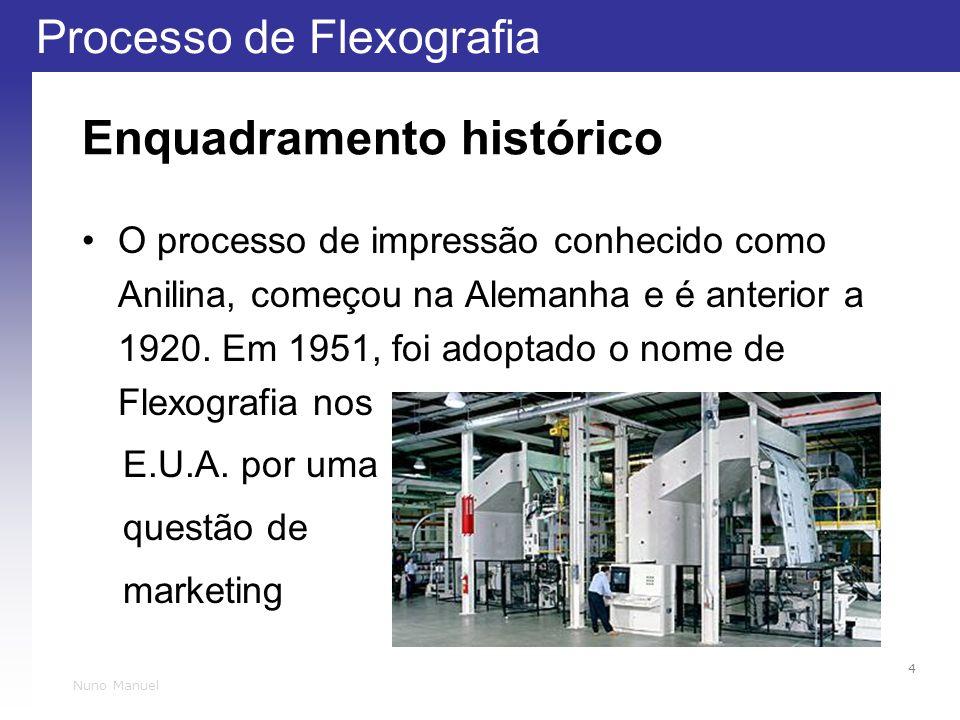 Processo de Flexografia 4 Nuno Manuel Enquadramento histórico O processo de impressão conhecido como Anilina, começou na Alemanha e é anterior a 1920.