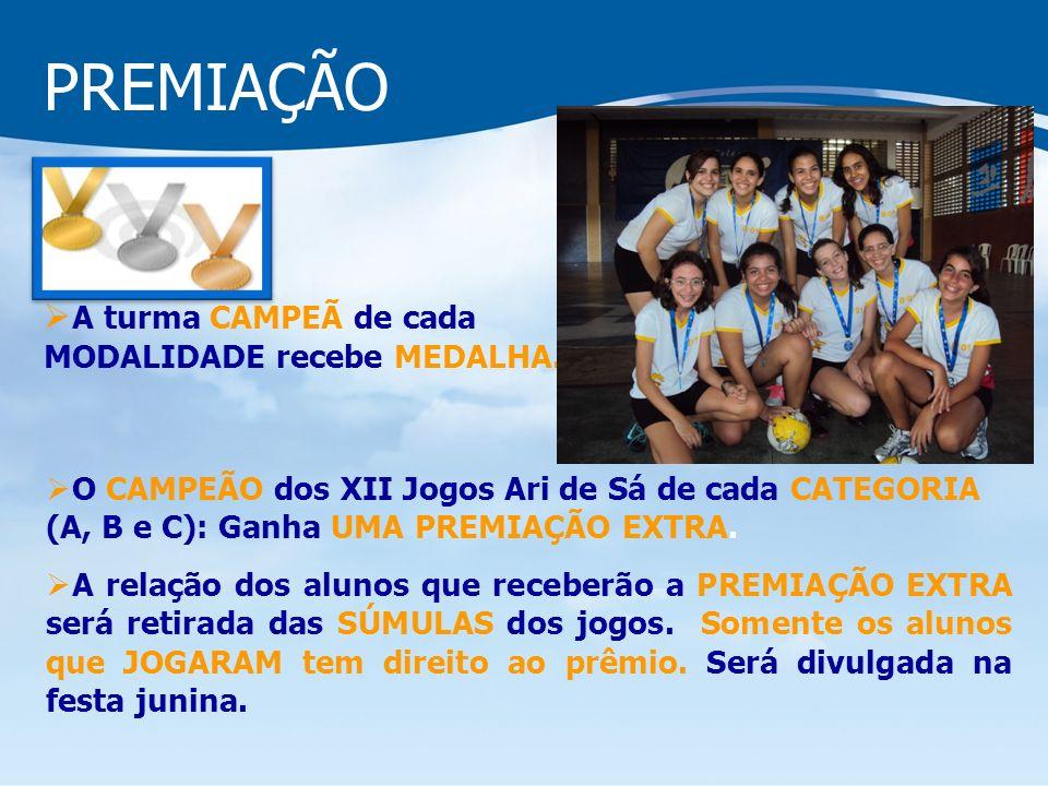 PREMIAÇÃO O CAMPEÃO dos XII Jogos Ari de Sá de cada CATEGORIA (A, B e C): Ganha UMA PREMIAÇÃO EXTRA.