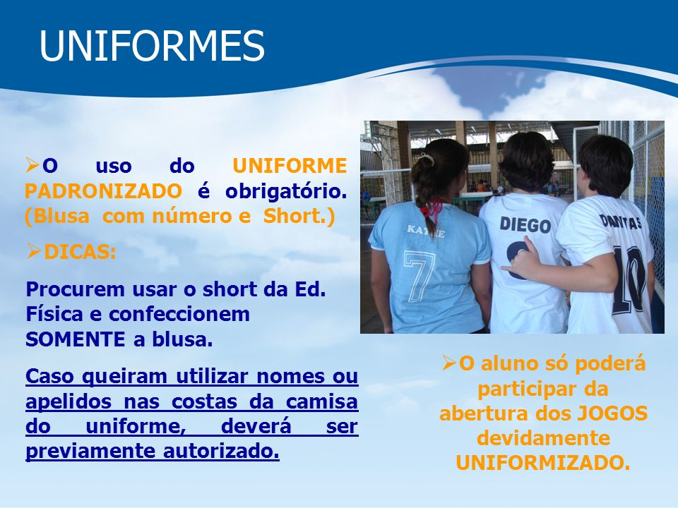 UNIFORMES O uso do UNIFORME PADRONIZADO é obrigatório.