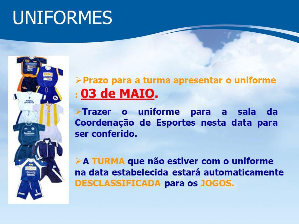 UNIFORMES Prazo para a turma apresentar o uniforme : 03 de MAIO.