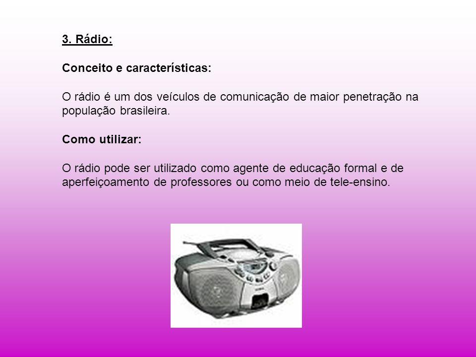 3. Rádio: Conceito e características: O rádio é um dos veículos de comunicação de maior penetração na população brasileira. Como utilizar: O rádio pod