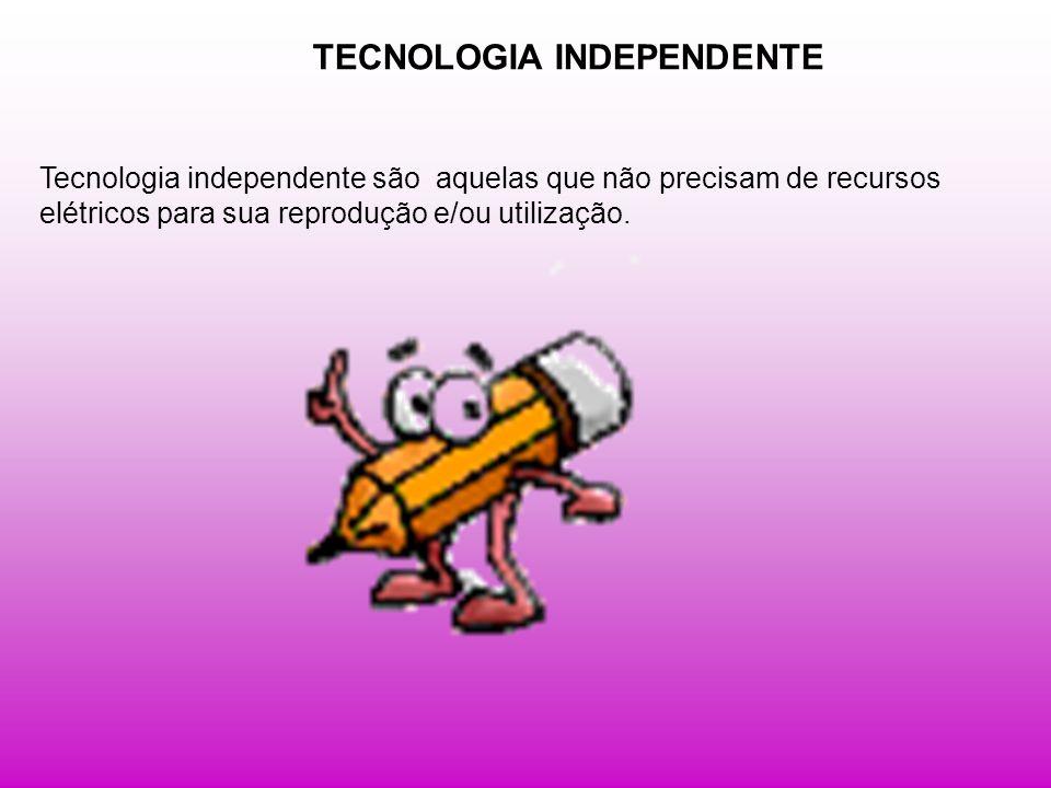 VEJA AGORA ALGUNS EXEMPLOS DE TECNOLOGIA INDEPENDENTE 1.