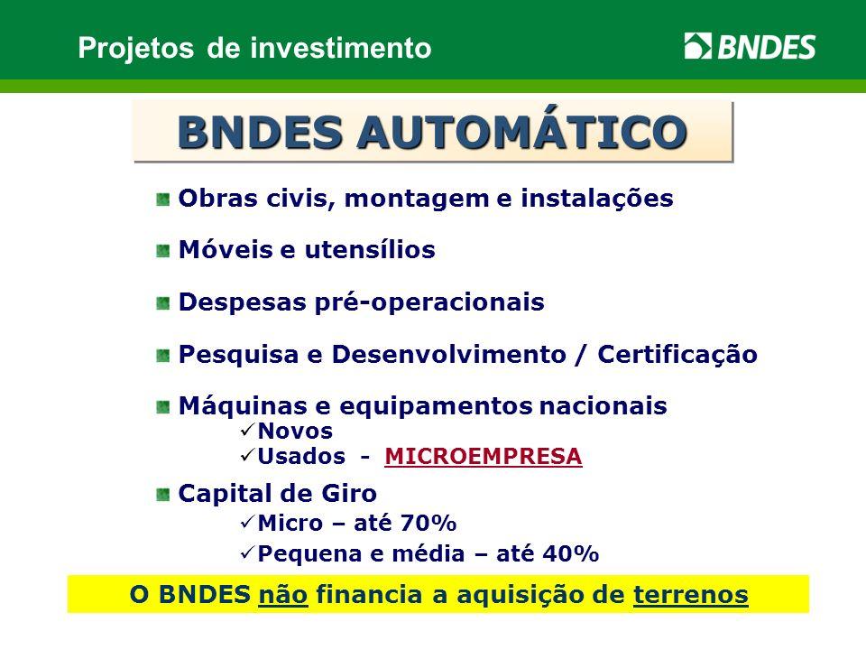 a BNDES AUTOMÁTICO Obras civis, montagem e instalações Móveis e utensílios Despesas pré-operacionais Pesquisa e Desenvolvimento / Certificação Máquina