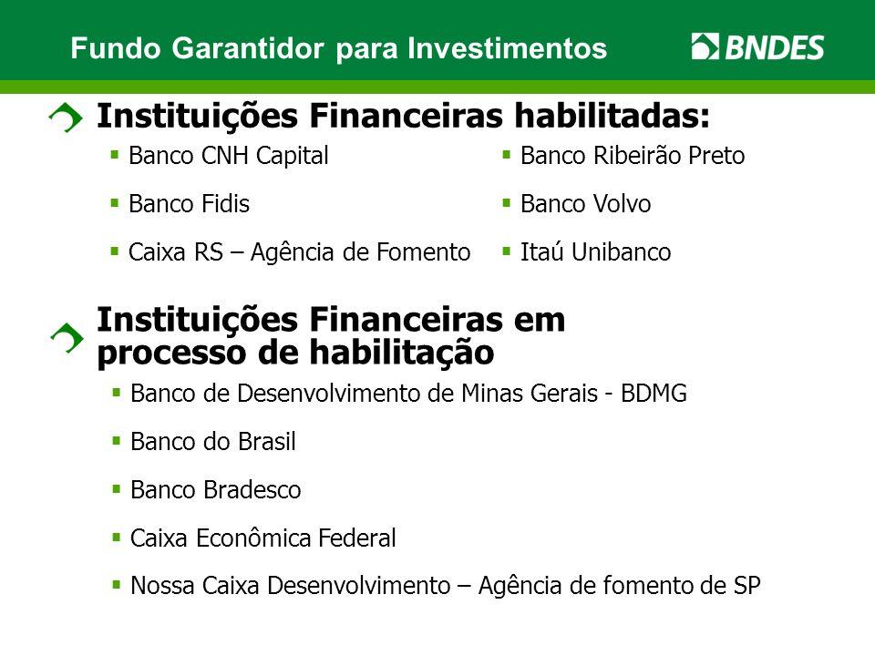 Instituições Financeiras habilitadas: Banco CNH Capital Banco Fidis Caixa RS – Agência de Fomento Instituições Financeiras em processo de habilitação