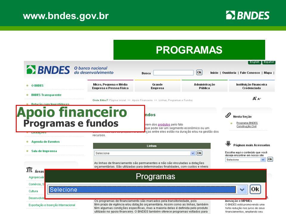 PROGRAMAS www.bndes.gov.br Programas Apoio financeiro Programas e fundos