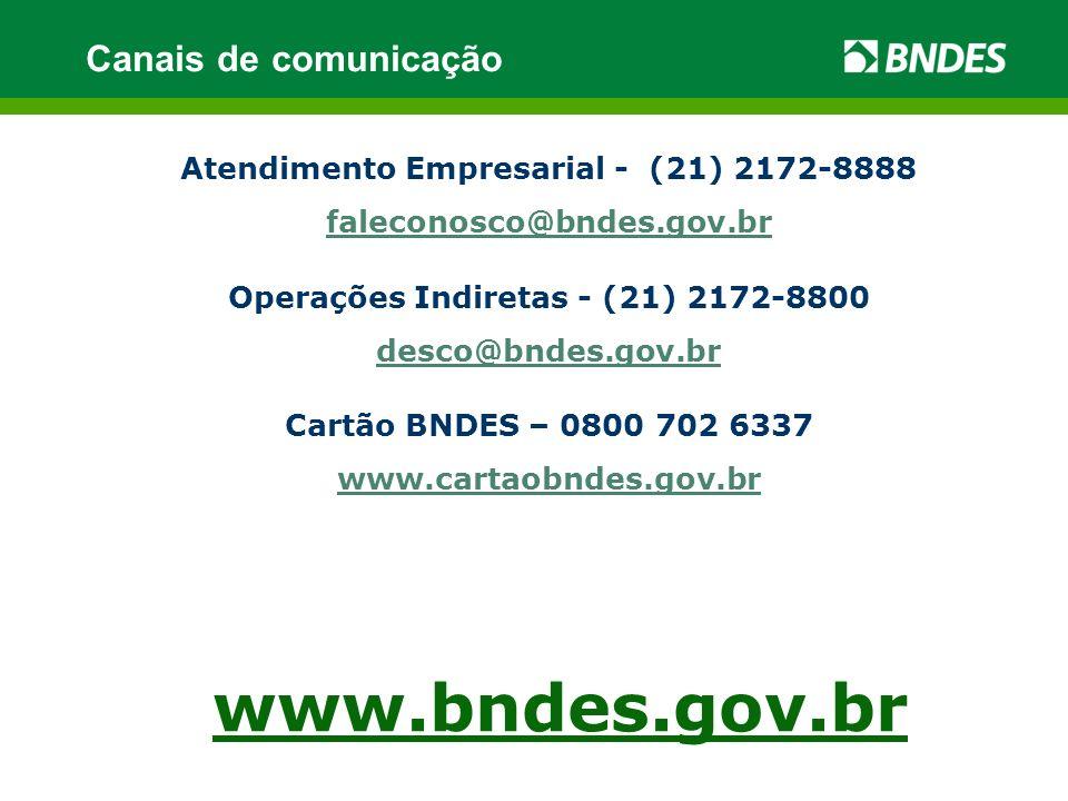 www.bndes.gov.br Atendimento Empresarial - (21) 2172-8888 faleconosco@bndes.gov.br Operações Indiretas - (21) 2172-8800 desco@bndes.gov.br Cartão BNDE