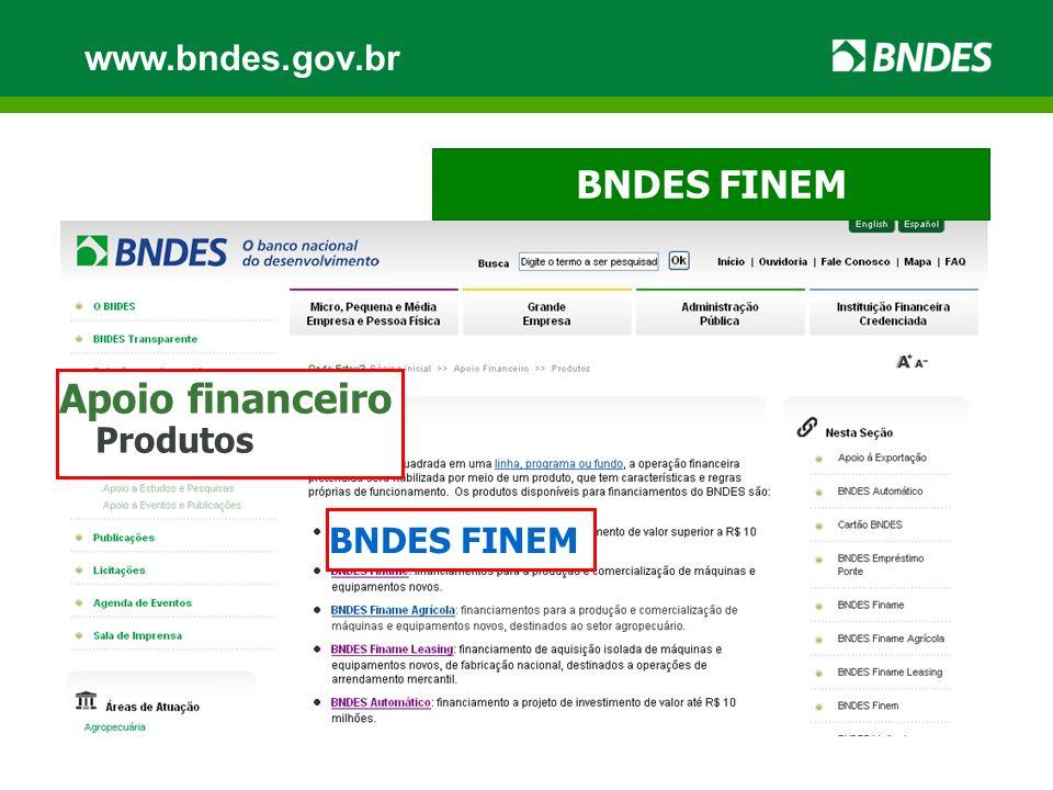 BNDES FINEM Apoio financeiro Produtos BNDES FINEM www.bndes.gov.br