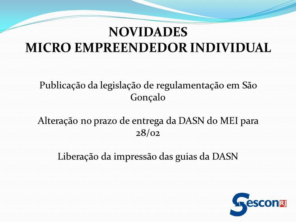 NOVIDADES MICRO EMPREENDEDOR INDIVIDUAL Publicação da legislação de regulamentação em São Gonçalo Alteração no prazo de entrega da DASN do MEI para 28