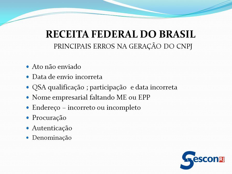 RECEITA FEDERAL DO BRASIL PRINCIPAIS ERROS NA GERAÇÃO DO CNPJ Ato não enviado Data de envio incorreta QSA qualificação ; participação e data incorreta