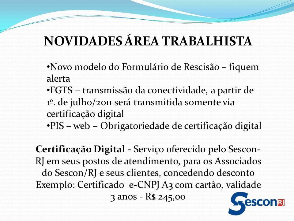NOVIDADES ÁREA TRABALHISTA Novo modelo do Formulário de Rescisão – fiquem alerta FGTS – transmissão da conectividade, a partir de 1º. de julho/2011 se