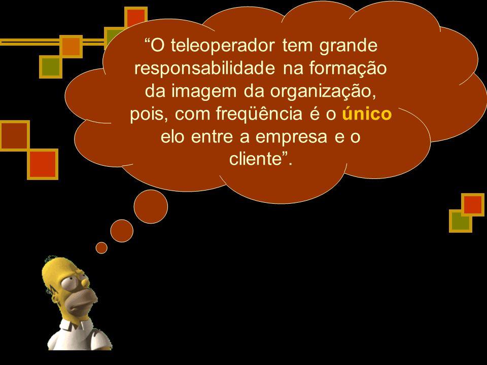 O teleoperador tem grande responsabilidade na formação da imagem da organização, pois, com freqüência é o único elo entre a empresa e o cliente.