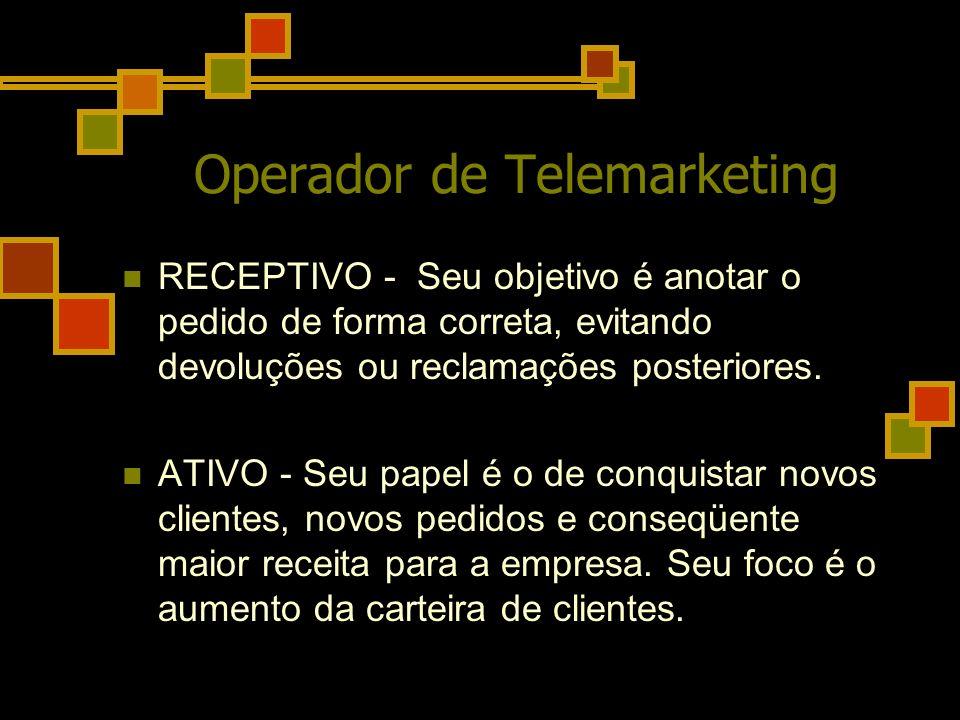 Operador de Telemarketing RECEPTIVO - Seu objetivo é anotar o pedido de forma correta, evitando devoluções ou reclamações posteriores. ATIVO - Seu pap