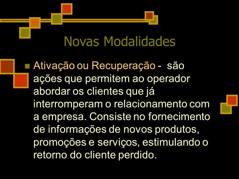 Novas Modalidades Ativação ou Recuperação - são ações que permitem ao operador abordar os clientes que já interromperam o relacionamento com a empresa