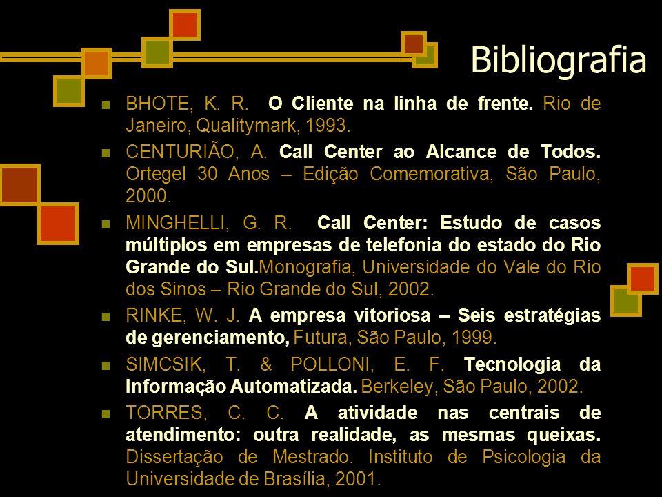 Bibliografia BHOTE, K. R. O Cliente na linha de frente. Rio de Janeiro, Qualitymark, 1993. CENTURIÃO, A. Call Center ao Alcance de Todos. Ortegel 30 A
