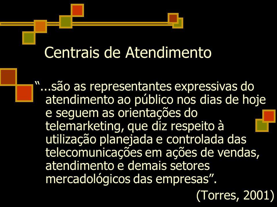 Centrais de Atendimento...são as representantes expressivas do atendimento ao público nos dias de hoje e seguem as orientações do telemarketing, que d