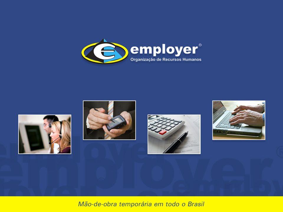 Quem somos Idoneidade, qualidade, solidez financeira e conhecimento fazem da Employer a melhor opção na terceirização.