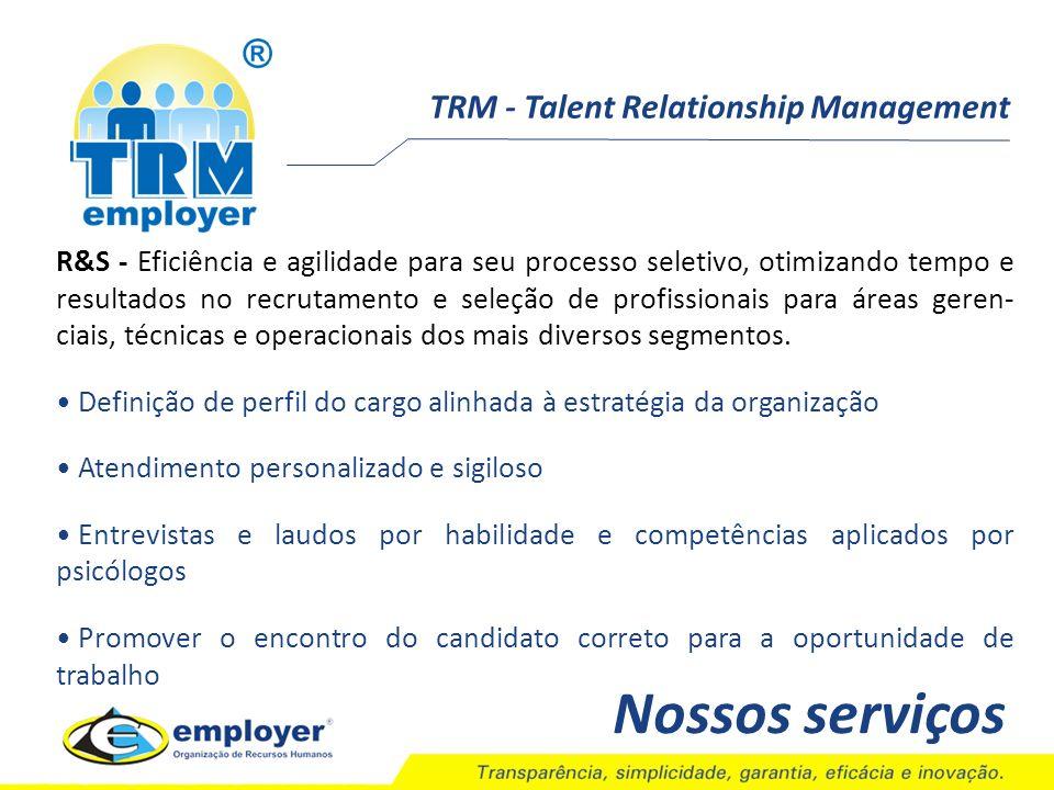 TRM - Talent Relationship Management Nossos serviços R&S - Eficiência e agilidade para seu processo seletivo, otimizando tempo e resultados no recruta