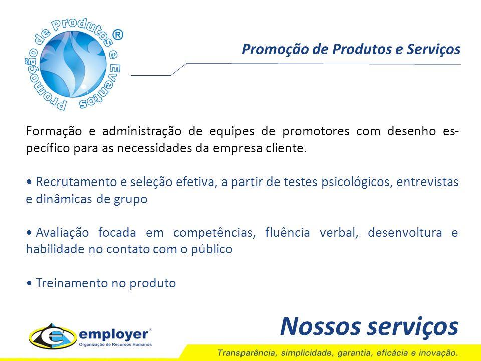 Promoção de Produtos e Serviços Nossos serviços Formação e administração de equipes de promotores com desenho es- pecífico para as necessidades da emp