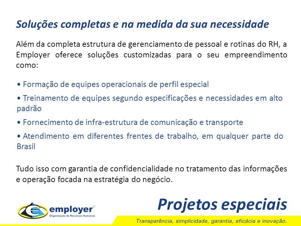 Projetos especiais Soluções completas e na medida da sua necessidade Formação de equipes operacionais de perfil especial Treinamento de equipes segund
