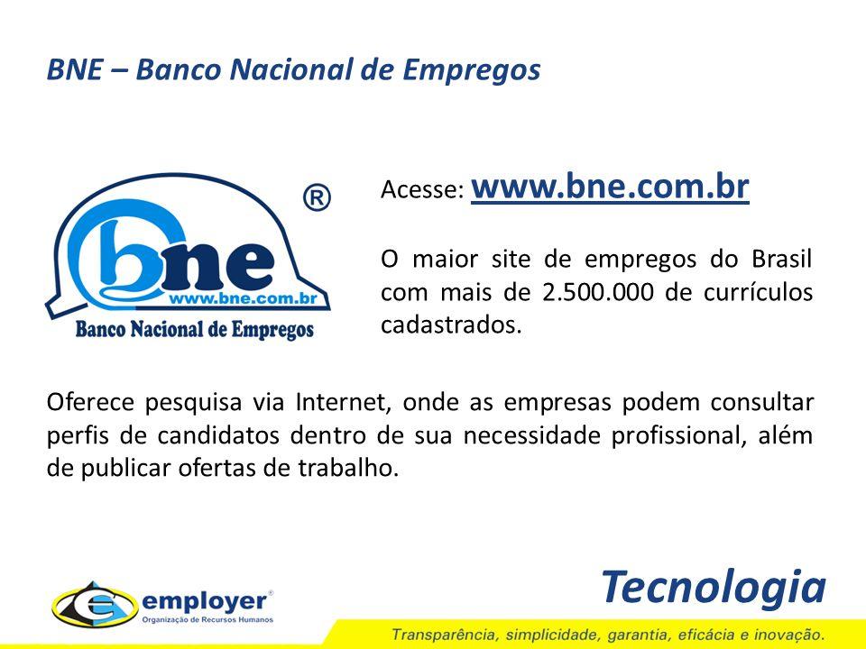 Tecnologia BNE – Banco Nacional de Empregos Acesse: www.bne.com.br www.bne.com.br O maior site de empregos do Brasil com mais de 2.500.000 de currícul