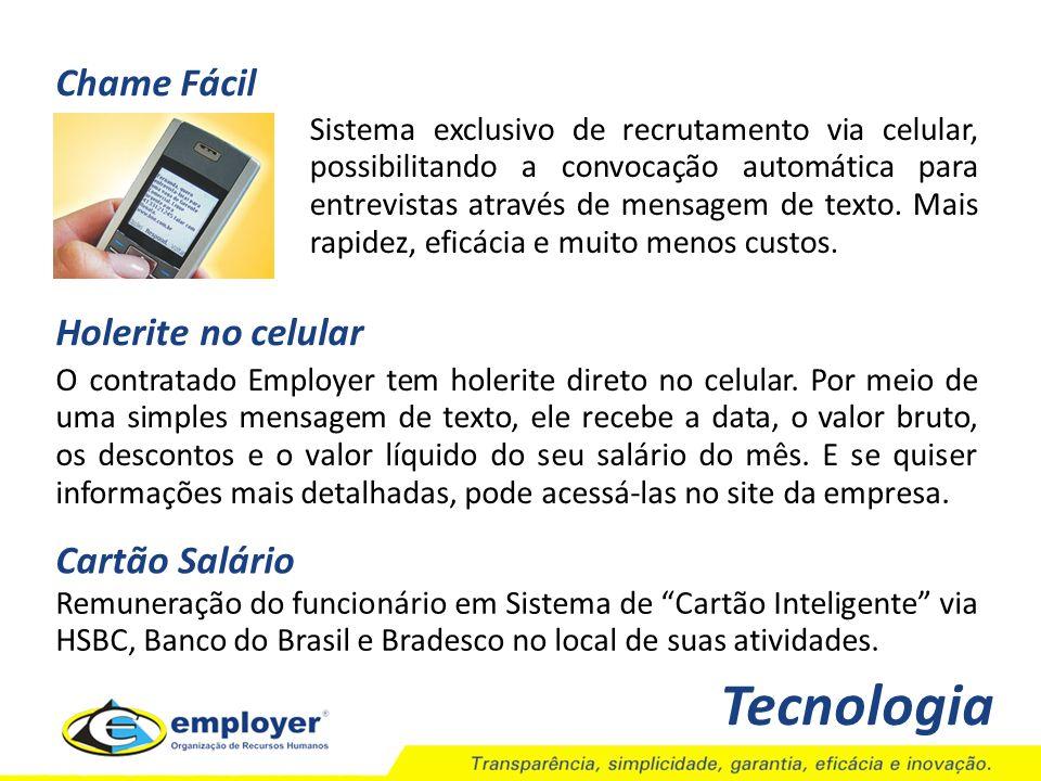 Tecnologia Chame Fácil Sistema exclusivo de recrutamento via celular, possibilitando a convocação automática para entrevistas através de mensagem de t