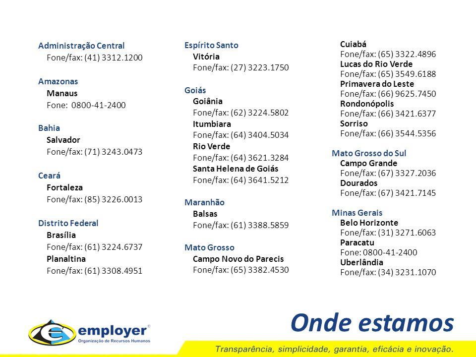 Onde estamos Administração Central Fone/fax: (41) 3312.1200 Amazonas Manaus Fone: 0800-41-2400 Bahia Salvador Fone/fax: (71) 3243.0473 Ceará Fortaleza