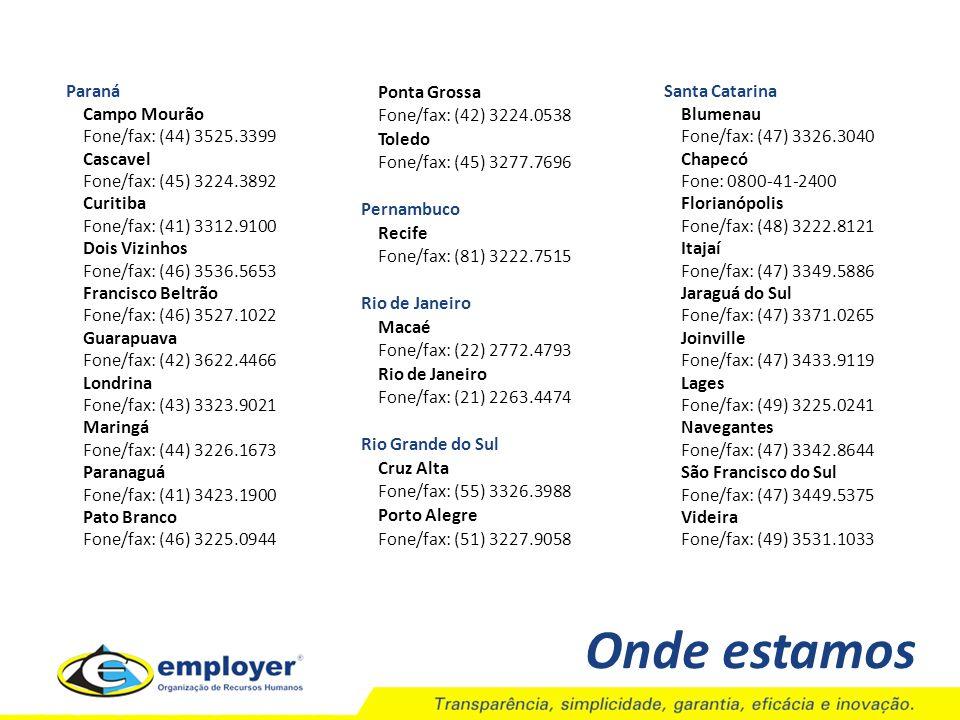 Onde estamos Paraná Campo Mourão Fone/fax: (44) 3525.3399 Cascavel Fone/fax: (45) 3224.3892 Curitiba Fone/fax: (41) 3312.9100 Dois Vizinhos Fone/fax: