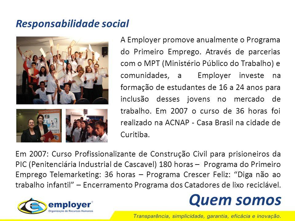 A Employer promove anualmente o Programa do Primeiro Emprego. Através de parcerias com o MPT (Ministério Público do Trabalho) e comunidades, a Employe