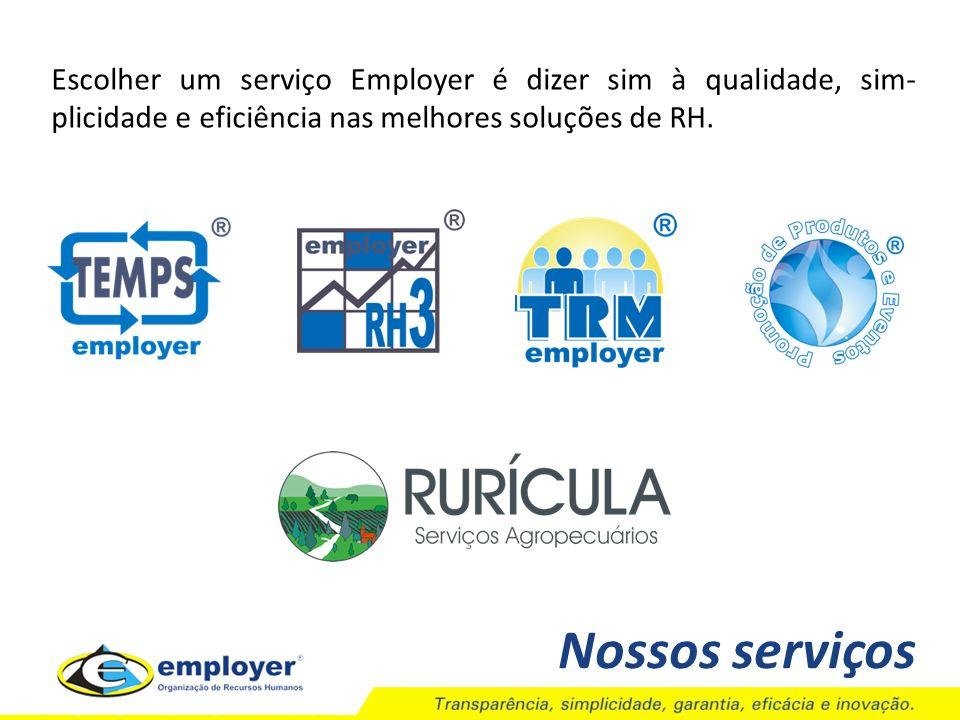 Nossos serviços Escolher um serviço Employer é dizer sim à qualidade, sim- plicidade e eficiência nas melhores soluções de RH.