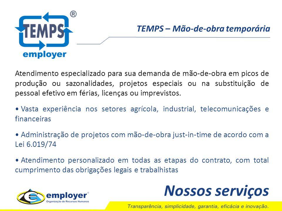 TEMPS – Mão-de-obra temporária Nossos serviços Atendimento especializado para sua demanda de mão-de-obra em picos de produção ou sazonalidades, projet