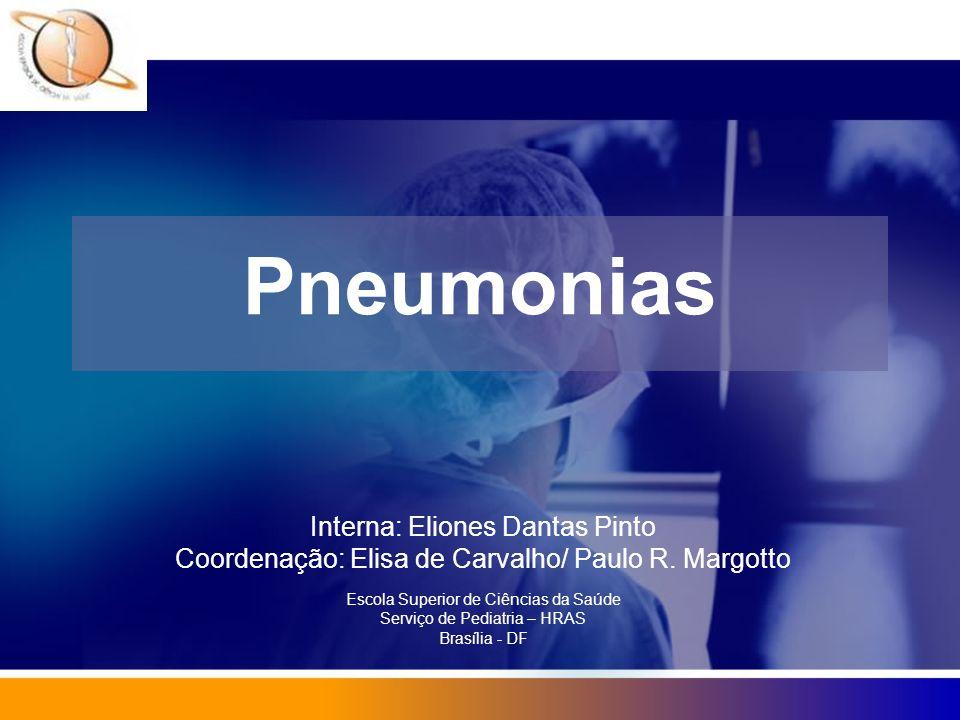Pneumonias Interna: Eliones Dantas Pinto Coordenação: Elisa de Carvalho/ Paulo R. Margotto Escola Superior de Ciências da Saúde Serviço de Pediatria –