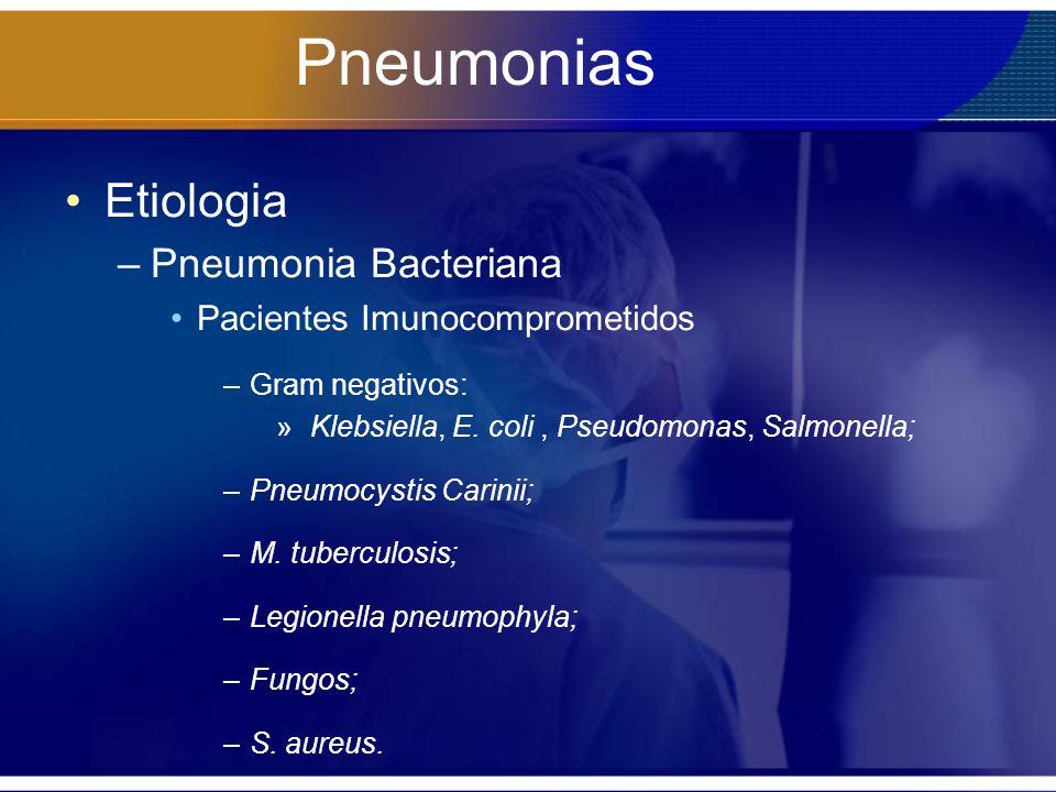 Pneumonias Etiologia –Pneumonia Bacteriana Pacientes Imunocomprometidos –Gram negativos: » Klebsiella, E. coli, Pseudomonas, Salmonella; –Pneumocystis