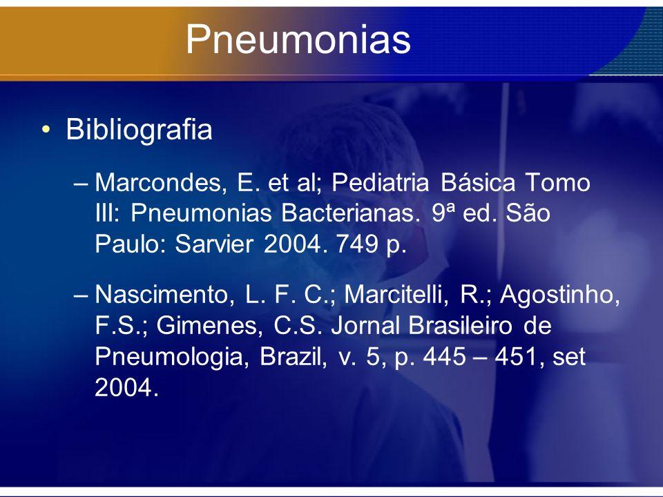 Pneumonias Bibliografia –Marcondes, E. et al; Pediatria Básica Tomo III: Pneumonias Bacterianas. 9ª ed. São Paulo: Sarvier 2004. 749 p. –Nascimento, L