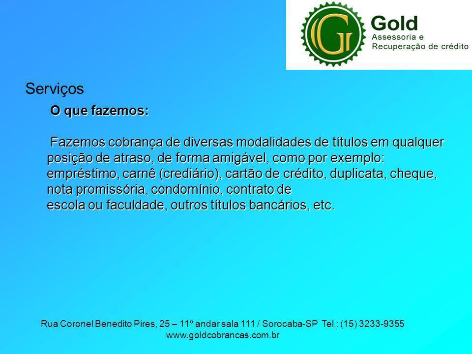 Rua Coronel Benedito Pires, 25 – 11º andar sala 111 / Sorocaba-SP Tel.: (15) 3233-9355 www.goldcobrancas.com.br Serviços O que fazemos: Fazemos cobran