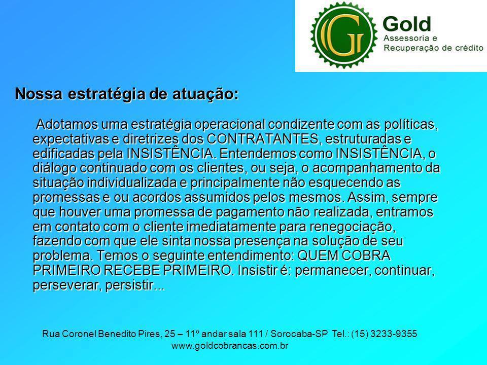 Rua Coronel Benedito Pires, 25 – 11º andar sala 111 / Sorocaba-SP Tel.: (15) 3233-9355 www.goldcobrancas.com.br Nossa estratégia de atuação: Adotamos