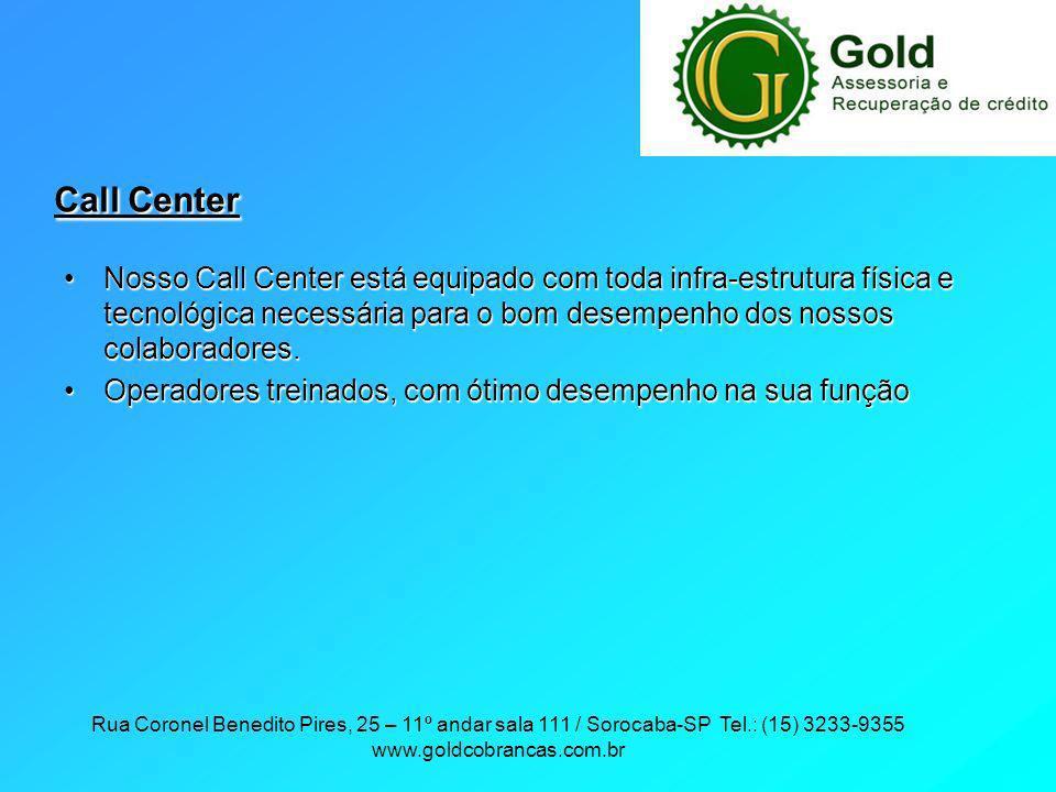 Rua Coronel Benedito Pires, 25 – 11º andar sala 111 / Sorocaba-SP Tel.: (15) 3233-9355 www.goldcobrancas.com.br Call Center Nosso Call Center está equ