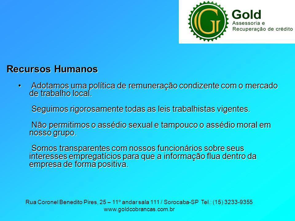 Rua Coronel Benedito Pires, 25 – 11º andar sala 111 / Sorocaba-SP Tel.: (15) 3233-9355 www.goldcobrancas.com.br Recursos Humanos Adotamos uma política