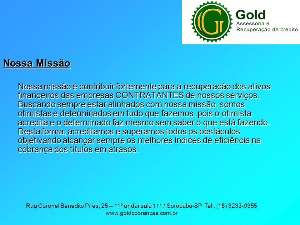 Rua Coronel Benedito Pires, 25 – 11º andar sala 111 / Sorocaba-SP Tel.: (15) 3233-9355 www.goldcobrancas.com.br Nossa Missão Nossa missão é contribuir