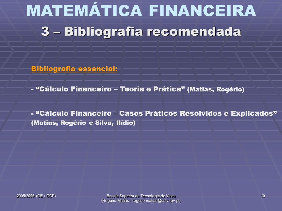 MATEMÁTICA FINANCEIRA 2005/2006 (GE / GCP)Escola Superior de Tecnologia de Viseu (Rogério Matias - rogerio.matias@estv.ipv.pt) 10 - Cálculo Financeiro