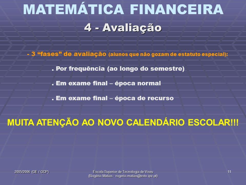 MATEMÁTICA FINANCEIRA 2005/2006 (GE / GCP)Escola Superior de Tecnologia de Viseu (Rogério Matias - rogerio.matias@estv.ipv.pt) 11 - 3 fases de avaliaç