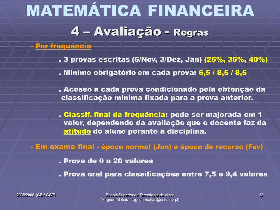 MATEMÁTICA FINANCEIRA 2005/2006 (GE / GCP)Escola Superior de Tecnologia de Viseu (Rogério Matias - rogerio.matias@estv.ipv.pt) 12 - Por frequência. 3