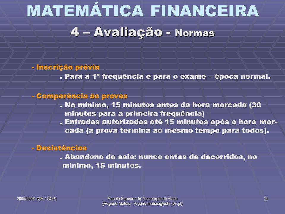 MATEMÁTICA FINANCEIRA 2005/2006 (GE / GCP)Escola Superior de Tecnologia de Viseu (Rogério Matias - rogerio.matias@estv.ipv.pt) 14 - Inscrição prévia.