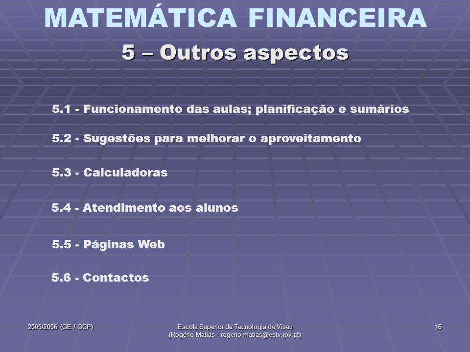 MATEMÁTICA FINANCEIRA 2005/2006 (GE / GCP)Escola Superior de Tecnologia de Viseu (Rogério Matias - rogerio.matias@estv.ipv.pt) 16 5.2 - Sugestões para